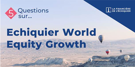5 questions sur... Echiquier World Equity Growth