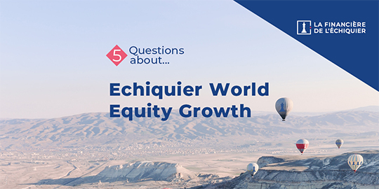 5 questions about... Echiquier World Equity Growth